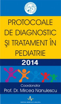 PROTOCOALE DE DIAGNOSTIC SI TRATAMENT IN PEDIATRIE - 2014