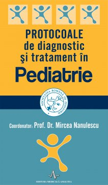 PROTOCOALE DE DIAGNOSTIC SI TRATAMENT IN PEDIATRIE - 2017